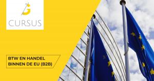 Cursus Btw en handel binnen de EU (B2B)